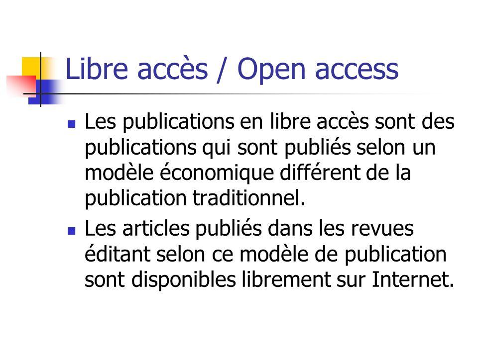 Libre accès / Open access Les publications en libre accès sont des publications qui sont publiés selon un modèle économique différent de la publication traditionnel.