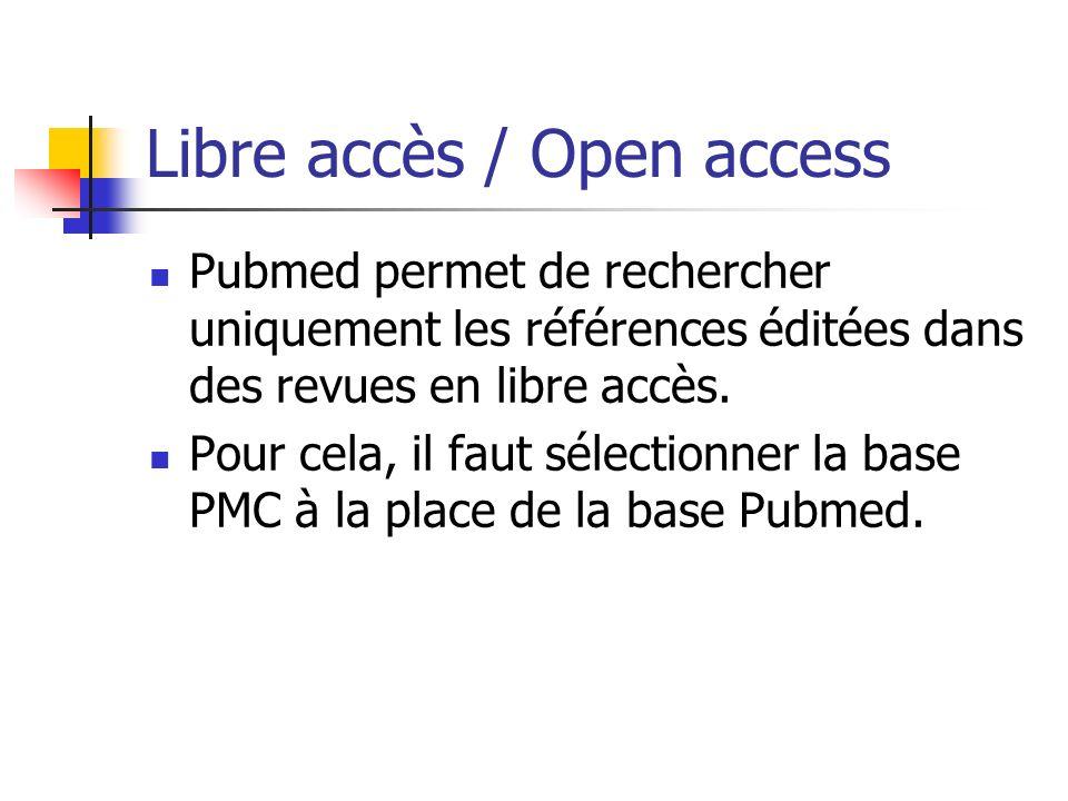 Libre accès / Open access Pubmed permet de rechercher uniquement les références éditées dans des revues en libre accès.