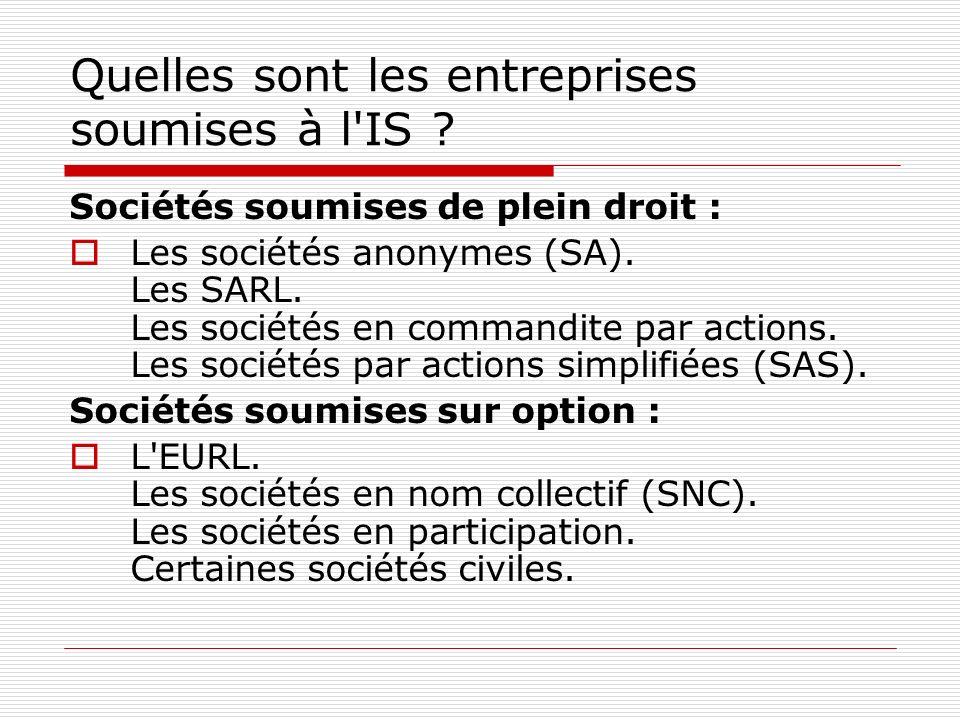 Quelles sont les entreprises soumises à l IS .