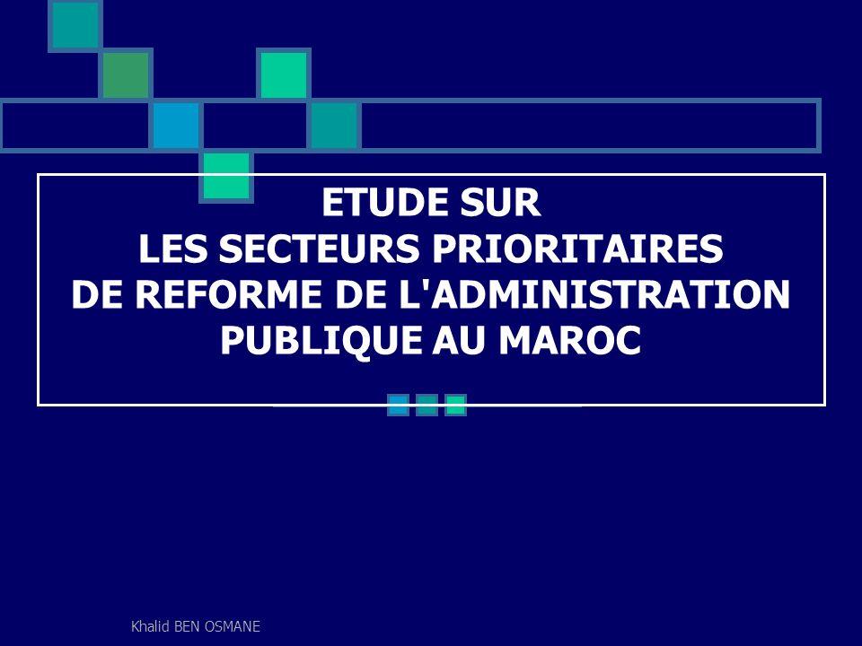 Khalid BEN OSMANE ETUDE SUR LES SECTEURS PRIORITAIRES DE REFORME DE L'ADMINISTRATION PUBLIQUE AU MAROC