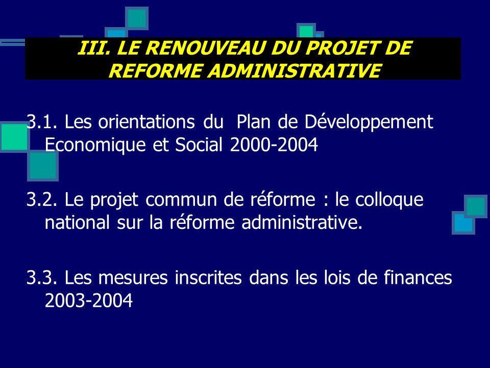 III. LE RENOUVEAU DU PROJET DE REFORME ADMINISTRATIVE 3.1. Les orientations du Plan de Développement Economique et Social 2000-2004 3.2. Le projet com