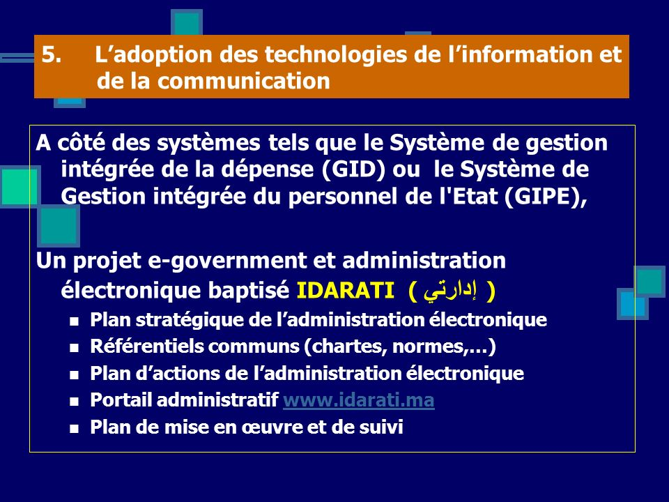 5. Ladoption des technologies de linformation et de la communication A côté des systèmes tels que le Système de gestion intégrée de la dépense (GID) o