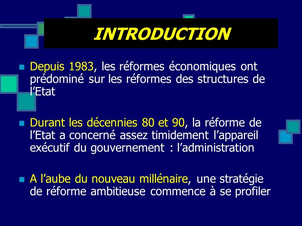 INTRODUCTION Depuis 1983, les réformes économiques ont prédominé sur les réformes des structures de lEtat Durant les décennies 80 et 90, la réforme de