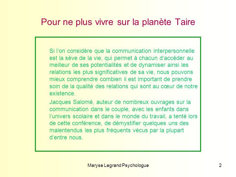 Maryse Legrand Psychologue2 Pour ne plus vivre sur la planète Taire Si lon considère que la communication interpersonnelle est la sève de la vie, qui