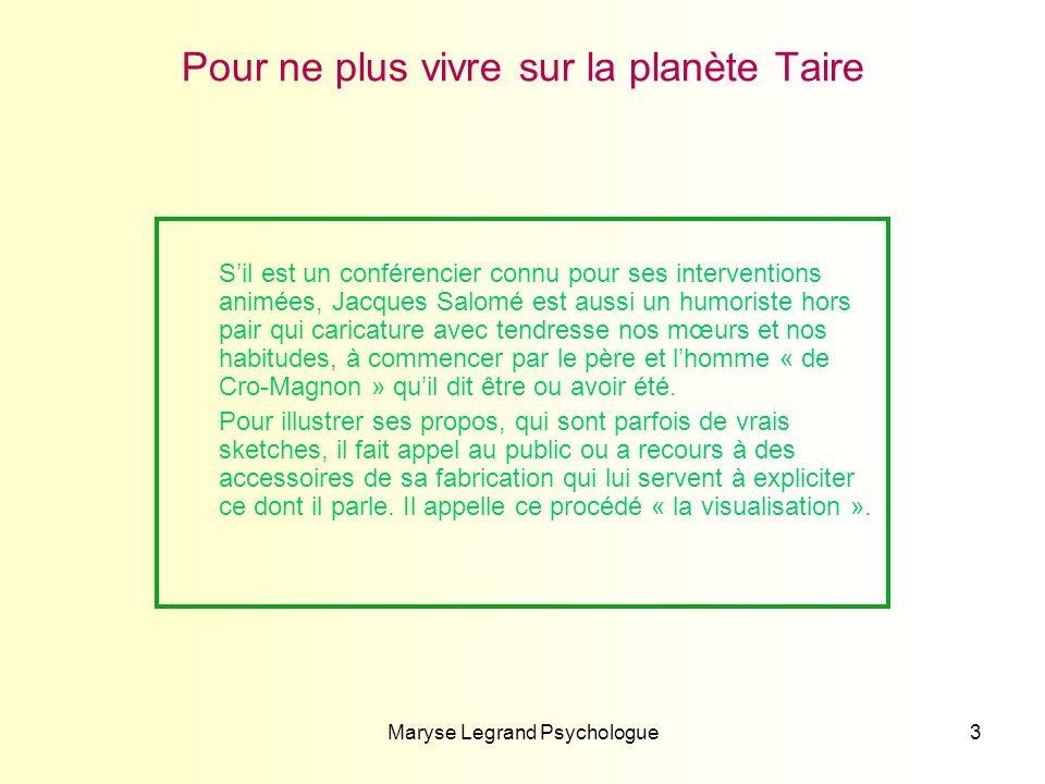 Maryse Legrand Psychologue3 Pour ne plus vivre sur la planète Taire Sil est un conférencier connu pour ses interventions animées, Jacques Salomé est a
