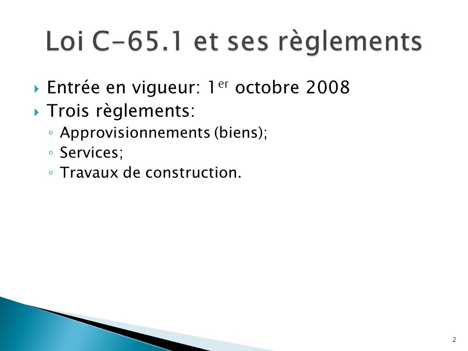 Entrée en vigueur: 1 er octobre 2008 Trois règlements: Approvisionnements (biens); Services; Travaux de construction.