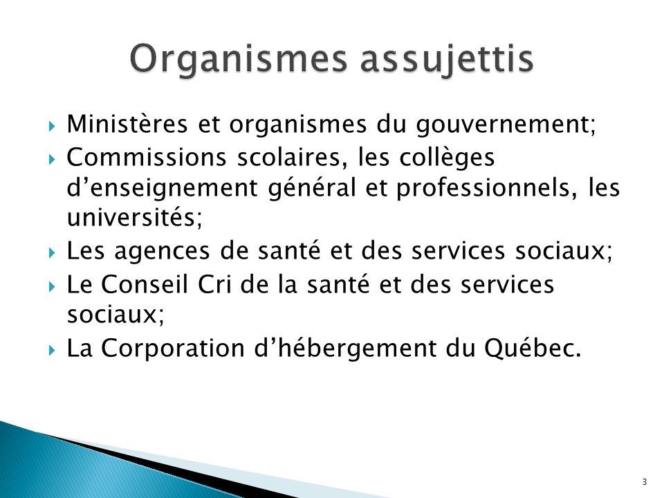 Ministères et organismes du gouvernement; Commissions scolaires, les collèges denseignement général et professionnels, les universités; Les agences de santé et des services sociaux; Le Conseil Cri de la santé et des services sociaux; La Corporation dhébergement du Québec.