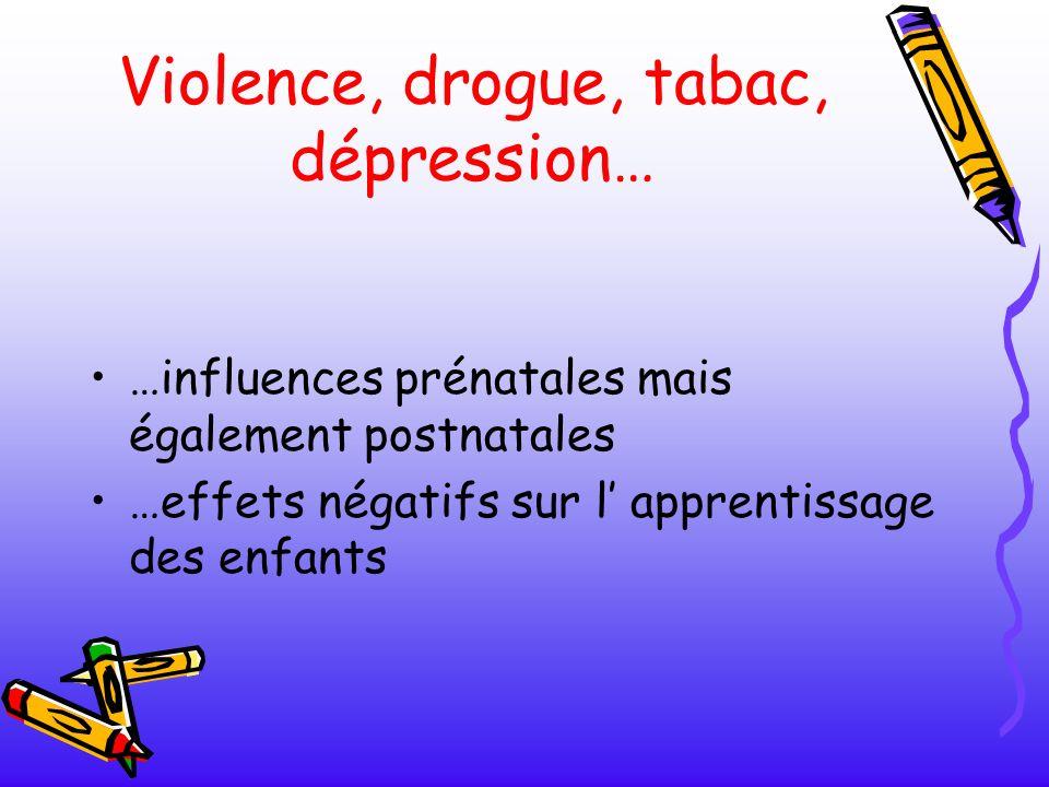Violence, drogue, tabac, dépression… …influences prénatales mais également postnatales …effets négatifs sur l apprentissage des enfants