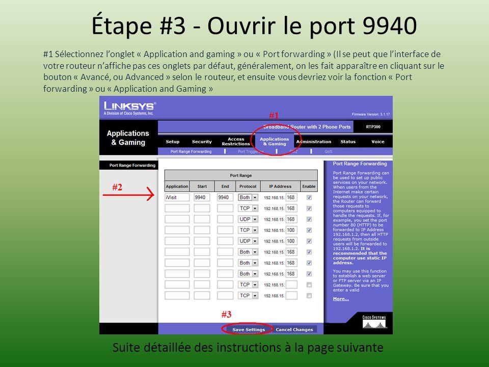 Étape #3 - Ouvrir le port 9940 #1 Sélectionnez longlet « Application and gaming » ou « Port forwarding » (Il se peut que linterface de votre routeur naffiche pas ces onglets par défaut, généralement, on les fait apparaître en cliquant sur le bouton « Avancé, ou Advanced » selon le routeur, et ensuite vous devriez voir la fonction « Port forwarding » ou « Application and Gaming » Suite détaillée des instructions à la page suivante