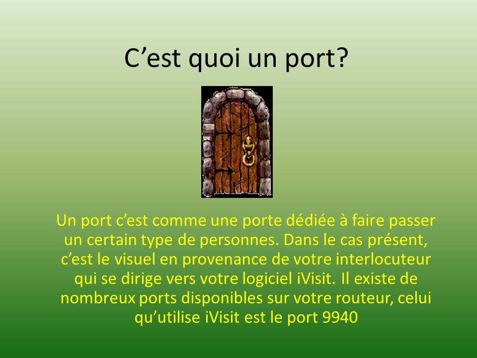 Cest quoi un port. Un port cest comme une porte dédiée à faire passer un certain type de personnes.