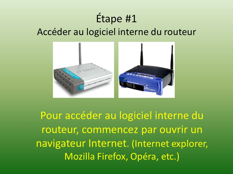 Étape #1 Accéder au logiciel interne du routeur Pour accéder au logiciel interne du routeur, commencez par ouvrir un navigateur Internet.