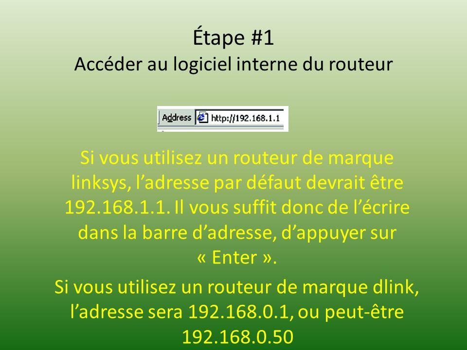 Étape #1 Accéder au logiciel interne du routeur Si vous utilisez un routeur de marque linksys, ladresse par défaut devrait être 192.168.1.1.