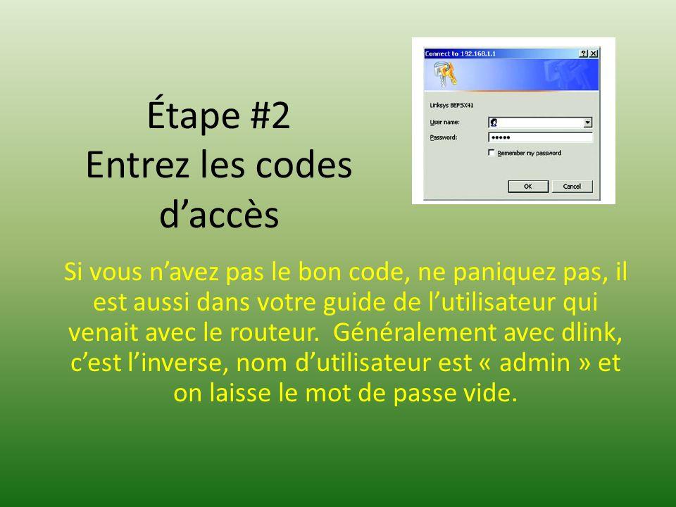 Étape #2 Entrez les codes daccès Si vous navez pas le bon code, ne paniquez pas, il est aussi dans votre guide de lutilisateur qui venait avec le routeur.