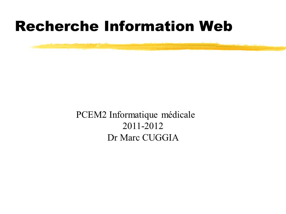 Recherche Information Web PCEM2 Informatique médicale 2011-2012 Dr Marc CUGGIA