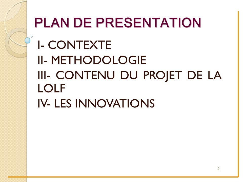 PLAN DE PRESENTATION I- CONTEXTE II- METHODOLOGIE III- CONTENU DU PROJET DE LA LOLF IV- LES INNOVATIONS 2