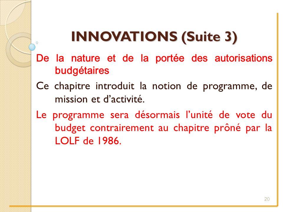 INNOVATIONS (Suite 3) De la nature et de la portée des autorisations budgétaires Ce chapitre introduit la notion de programme, de mission et dactivité.