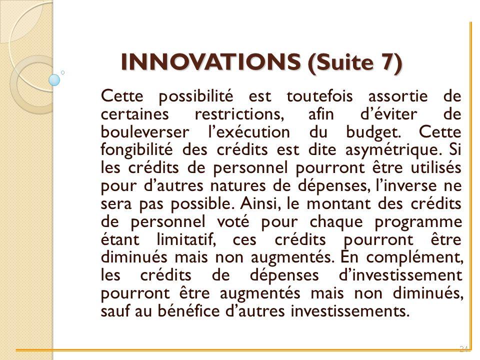 INNOVATIONS (Suite 7) Cette possibilité est toutefois assortie de certaines restrictions, afin déviter de bouleverser lexécution du budget.