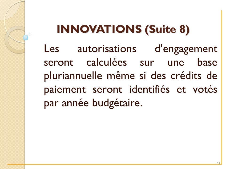 INNOVATIONS (Suite 8) Les autorisations dengagement seront calculées sur une base pluriannuelle même si des crédits de paiement seront identifiés et votés par année budgétaire.