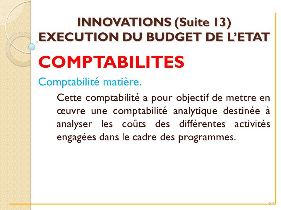 INNOVATIONS (Suite 13) EXECUTION DU BUDGET DE LETAT COMPTABILITES Comptabilité matière.