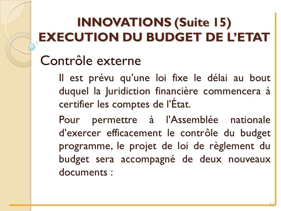 INNOVATIONS (Suite 15) EXECUTION DU BUDGET DE LETAT Contrôle externe Il est prévu quune loi fixe le délai au bout duquel la Juridiction financière commencera à certifier les comptes de lÉtat.