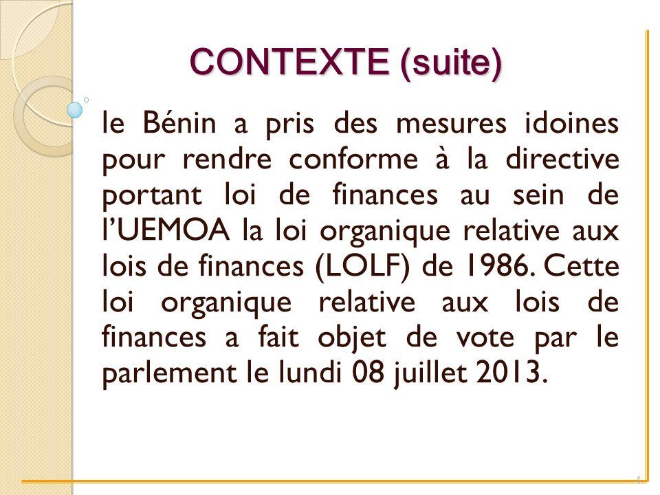 CONTEXTE (suite) le Bénin a pris des mesures idoines pour rendre conforme à la directive portant loi de finances au sein de lUEMOA la loi organique relative aux lois de finances (LOLF) de 1986.