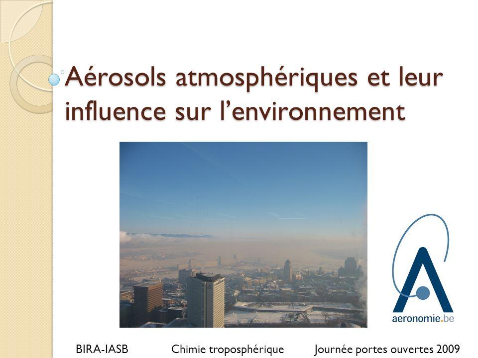 Aérosols atmosphériques et leur influence sur lenvironnement BIRA-IASBChimie troposphériqueJournée portes ouvertes 2009
