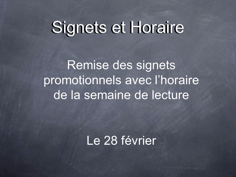 Signets et Horaire Remise des signets promotionnels avec lhoraire de la semaine de lecture Le 28 février