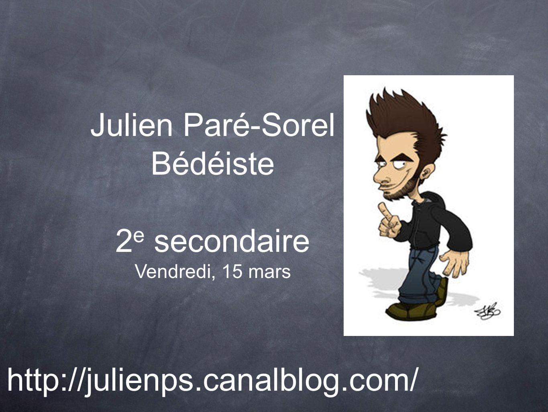 Julien Paré-Sorel Bédéiste 2 e secondaire Vendredi, 15 mars http://julienps.canalblog.com/