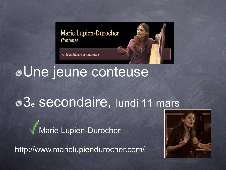 Une jeune conteuse 3 e secondaire, lundi 11 mars Marie Lupien-Durocher http://www.marielupiendurocher.com/