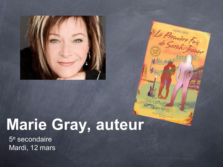 Marie Gray, auteur 5 e secondaire Mardi, 12 mars