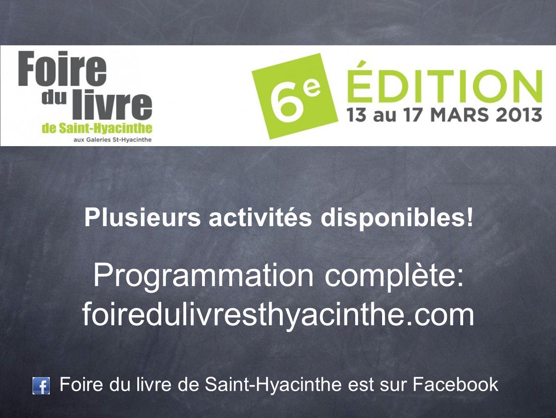Plusieurs activités disponibles! Programmation complète: foiredulivresthyacinthe.com Foire du livre de Saint-Hyacinthe est sur Facebook