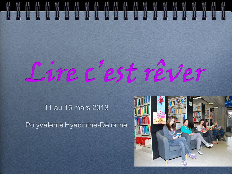 Lire cest rêver 11 au 15 mars 2013 Polyvalente Hyacinthe-Delorme 11 au 15 mars 2013 Polyvalente Hyacinthe-Delorme