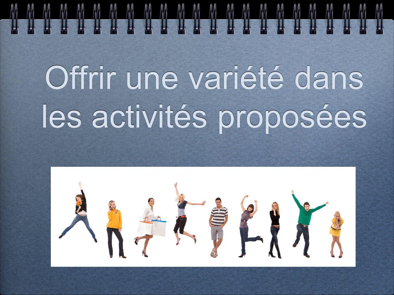 Offrir une variété dans les activités proposées Offrir une variété dans les activités proposées