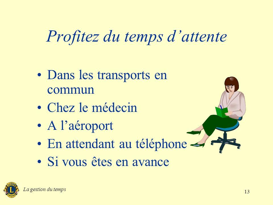 La gestion du temps 13 Profitez du temps dattente Dans les transports en commun Chez le médecin A laéroport En attendant au téléphone Si vous êtes en