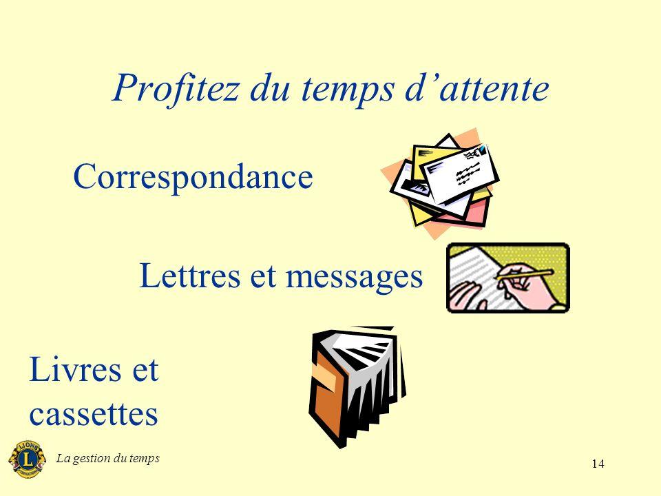 La gestion du temps 14 Profitez du temps dattente Correspondance Lettres et messages Livres et cassettes