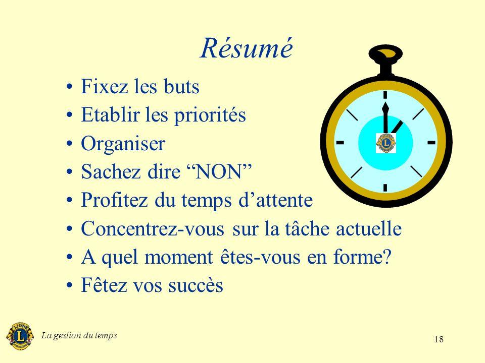 La gestion du temps 18 Résumé Fixez les buts Etablir les priorités Organiser Sachez dire NON Profitez du temps dattente Concentrez-vous sur la tâche a