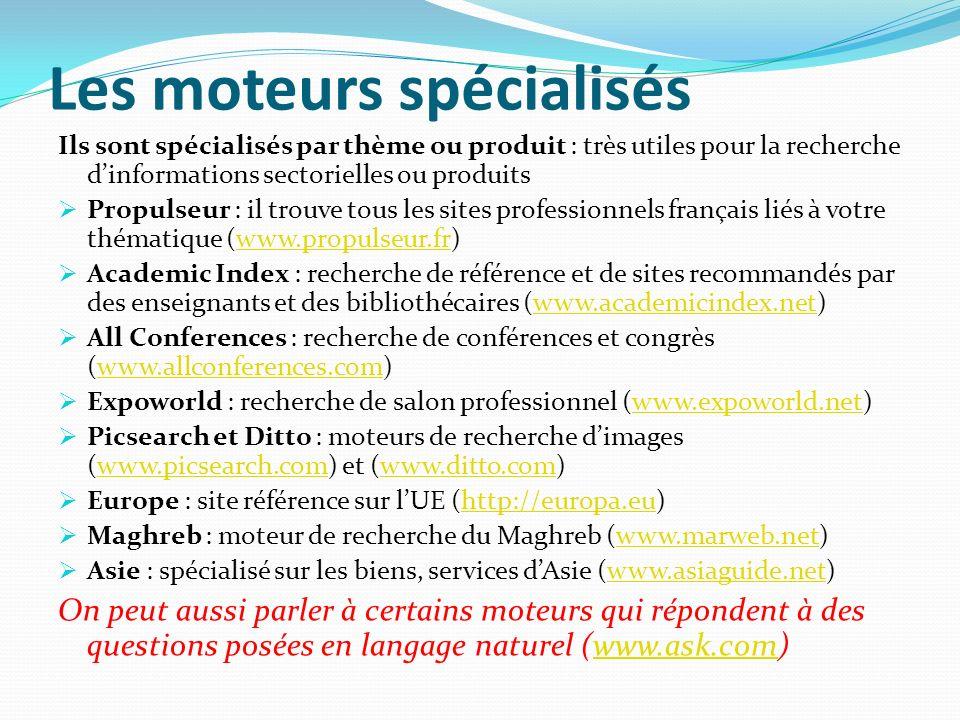 Les moteurs spécialisés Ils sont spécialisés par thème ou produit : très utiles pour la recherche dinformations sectorielles ou produits Propulseur :
