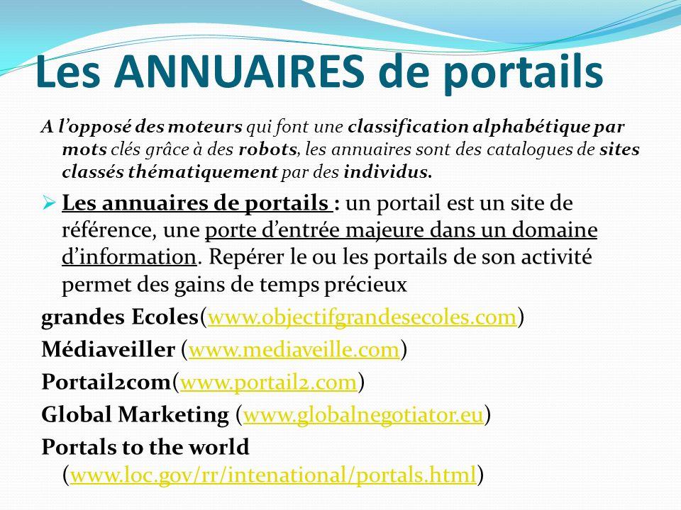 Les ANNUAIRES de portails A lopposé des moteurs qui font une classification alphabétique par mots clés grâce à des robots, les annuaires sont des cata