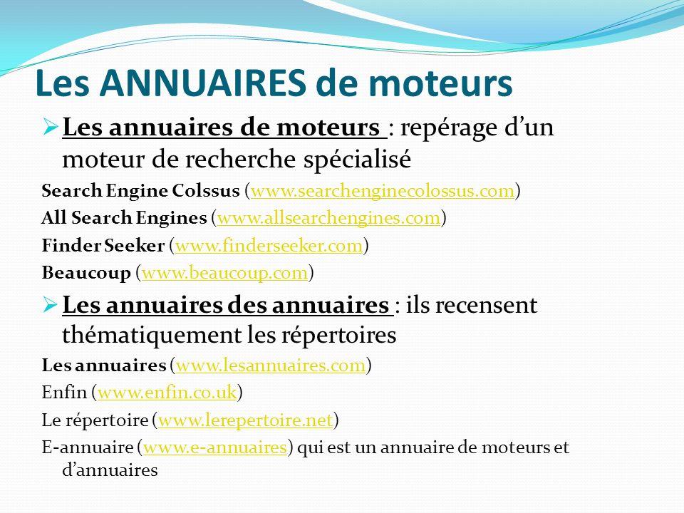 Les ANNUAIRES de moteurs Les annuaires de moteurs : repérage dun moteur de recherche spécialisé Search Engine Colssus (www.searchenginecolossus.com)ww