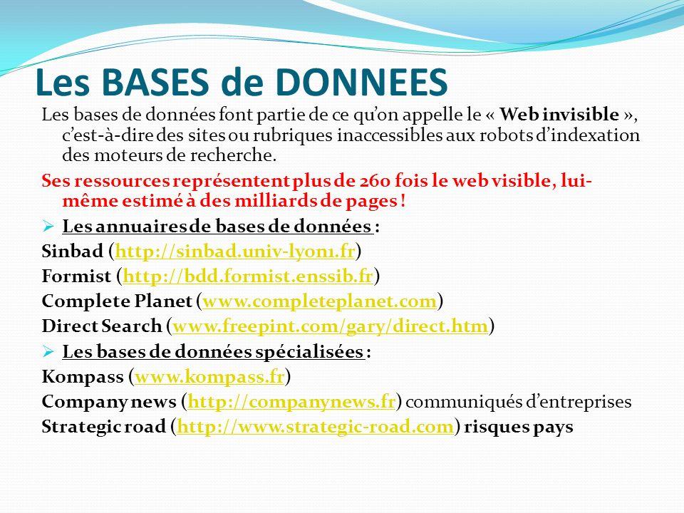 Les BASES de DONNEES Les bases de données font partie de ce quon appelle le « Web invisible », cest-à-dire des sites ou rubriques inaccessibles aux ro