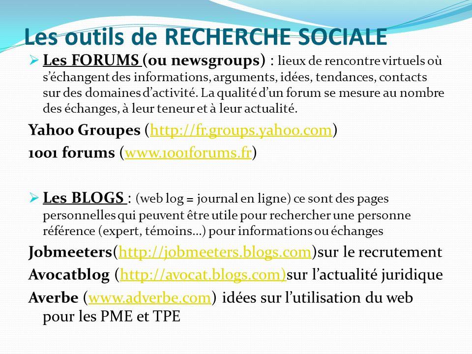 Les outils de RECHERCHE SOCIALE Les FORUMS (ou newsgroups) : lieux de rencontre virtuels où séchangent des informations, arguments, idées, tendances,
