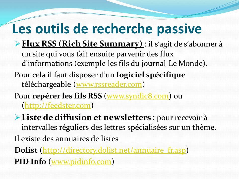 Les outils de recherche passive Flux RSS (Rich Site Summary) : il sagit de sabonner à un site qui vous fait ensuite parvenir des flux dinformations (e