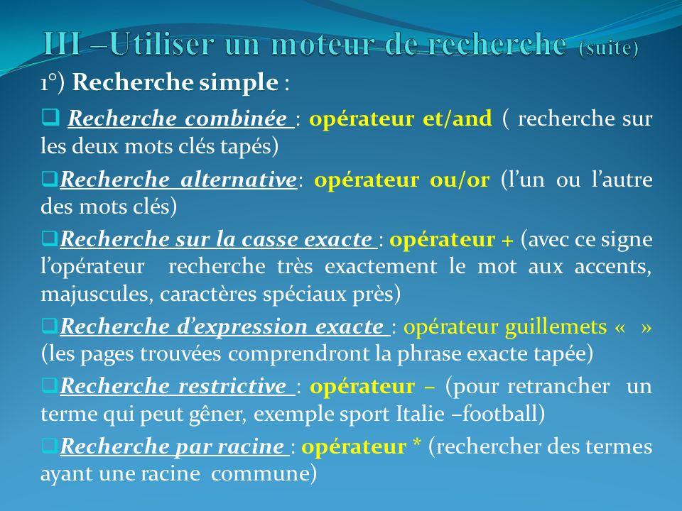 Recherche simple 1°) Recherche simple : Recherche combinée : opérateur et/and ( recherche sur les deux mots clés tapés) Recherche alternative: opérate