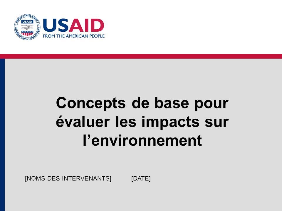 Concepts de base pour évaluer les impacts sur lenvironnement [DATE][NOMS DES INTERVENANTS]
