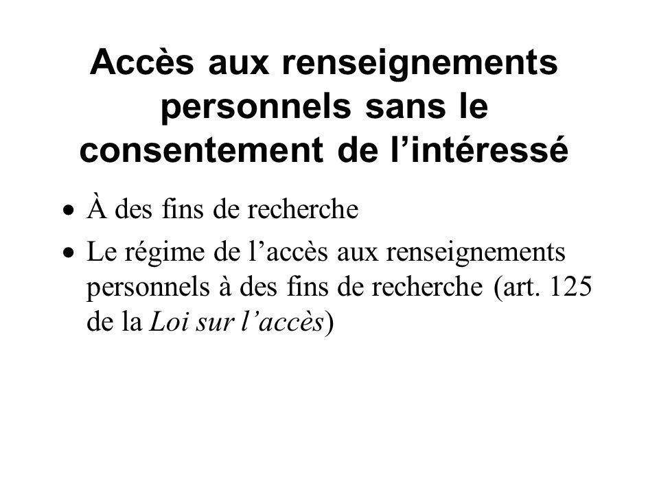 Accès aux renseignements personnels sans le consentement de lintéressé À des fins de recherche Le régime de laccès aux renseignements personnels à des fins de recherche (art.