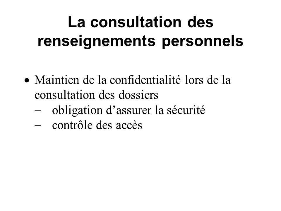 La consultation des renseignements personnels Maintien de la confidentialité lors de la consultation des dossiers obligation dassurer la sécurité contrôle des accès