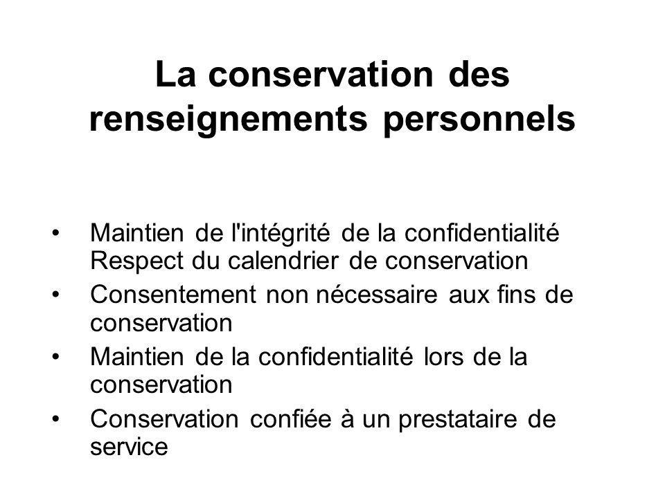 La conservation des renseignements personnels Maintien de l intégrité de la confidentialité Respect du calendrier de conservation Consentement non nécessaire aux fins de conservation Maintien de la confidentialité lors de la conservation Conservation confiée à un prestataire de service