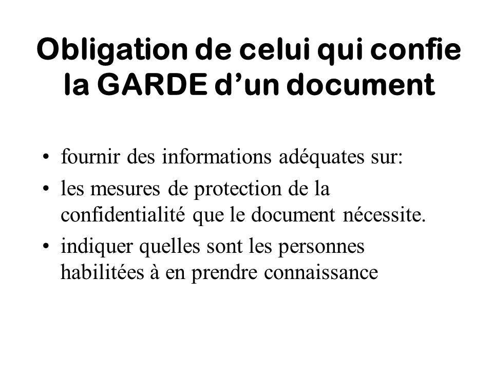 Obligation de celui qui confie la GARDE dun document fournir des informations adéquates sur: les mesures de protection de la confidentialité que le document nécessite.