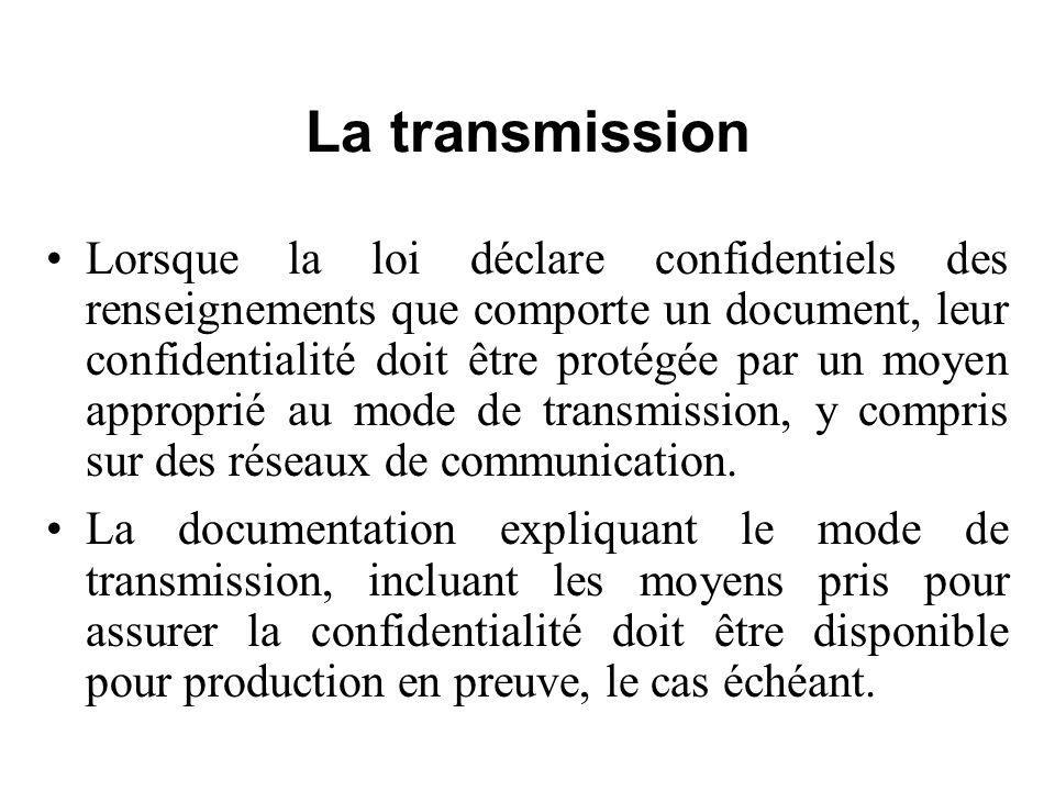 La transmission Lorsque la loi déclare confidentiels des renseignements que comporte un document, leur confidentialité doit être protégée par un moyen approprié au mode de transmission, y compris sur des réseaux de communication.