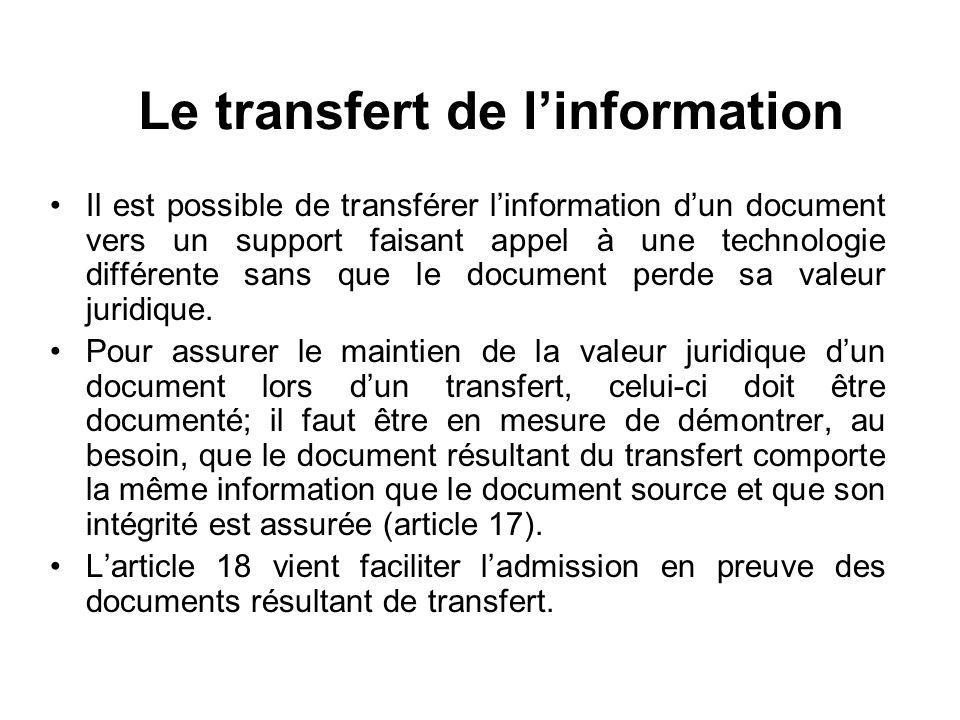 Le transfert de linformation Il est possible de transférer linformation dun document vers un support faisant appel à une technologie différente sans que le document perde sa valeur juridique.
